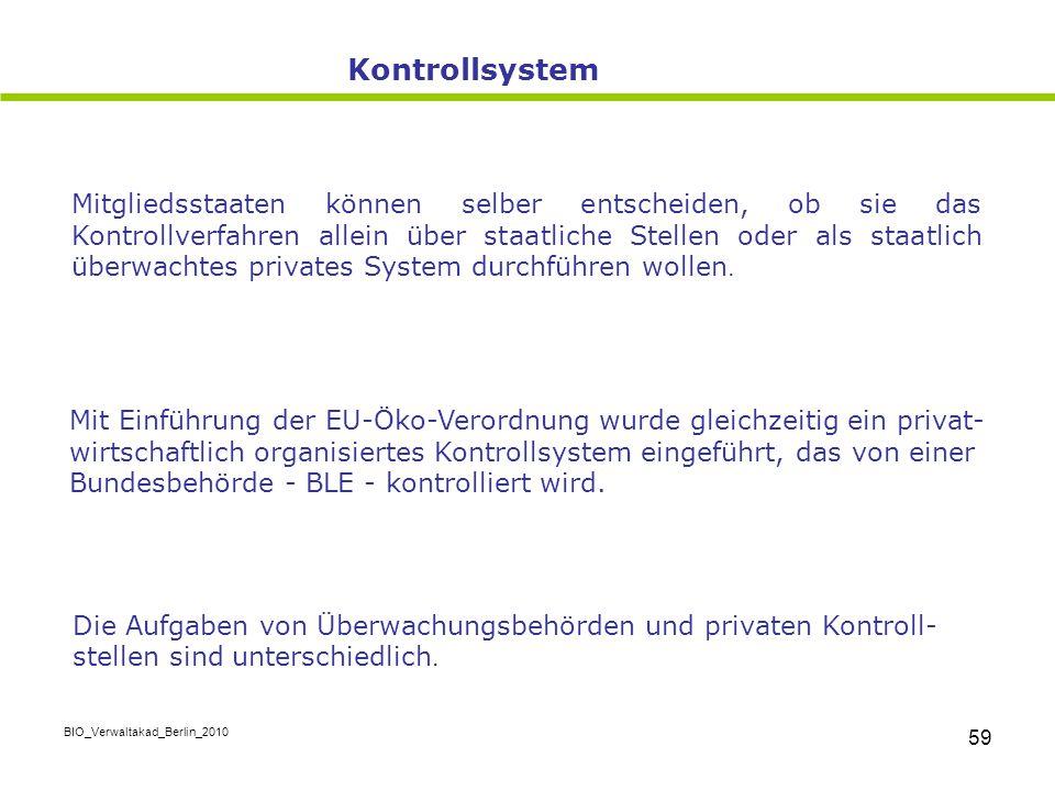 BIO_Verwaltakad_Berlin_2010 59 Mit Einführung der EU-Öko-Verordnung wurde gleichzeitig ein privat- wirtschaftlich organisiertes Kontrollsystem eingefü