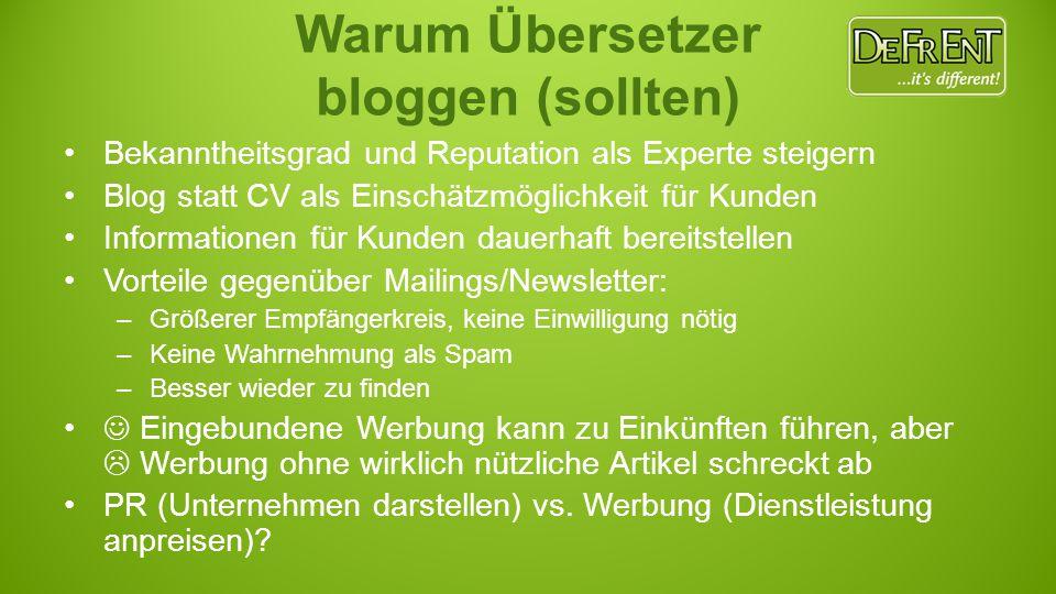 Warum Übersetzer bloggen (sollten) Bekanntheitsgrad und Reputation als Experte steigern Blog statt CV als Einschätzmöglichkeit für Kunden Informatione
