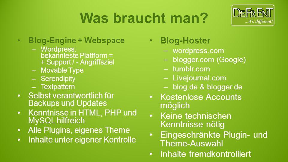Blog-Engine + Webspace –Wordpress: bekannteste Plattform = + Support / - Angriffsziel –Movable Type –Serendipity –Textpattern Selbst verantwortlich für Backups und Updates Kenntnisse in HTML, PHP und MySQL hilfreich Alle Plugins, eigenes Theme Inhalte unter eigener Kontrolle Blog-Hoster –wordpress.com –blogger.com (Google) –tumblr.com –Livejournal.com –blog.de & blogger.de Kostenlose Accounts möglich Keine technischen Kenntnisse nötig Eingeschränkte Plugin- und Theme-Auswahl Inhalte fremdkontrolliert Was braucht man