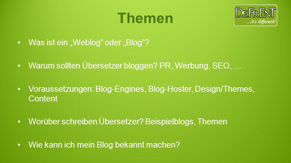 """Themen Was ist ein """"Weblog"""" oder """"Blog""""? Warum sollten Übersetzer bloggen? PR, Werbung, SEO, … Voraussetzungen: Blog-Engines, Blog-Hoster, Design/Them"""