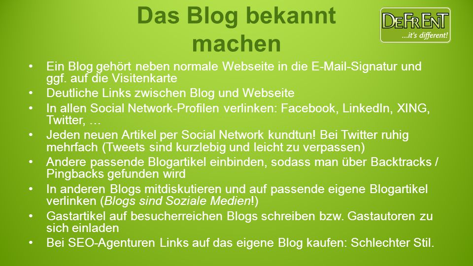 Das Blog bekannt machen Ein Blog gehört neben normale Webseite in die E-Mail-Signatur und ggf. auf die Visitenkarte Deutliche Links zwischen Blog und