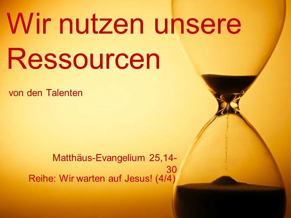 Wir nutzen unsere Ressourcen Reihe: Wir warten auf Jesus! (4/4) von den Talenten Matthäus-Evangelium 25,14- 30