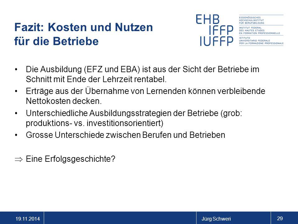 19.11.2014Jürg Schweri 29 Fazit: Kosten und Nutzen für die Betriebe Die Ausbildung (EFZ und EBA) ist aus der Sicht der Betriebe im Schnitt mit Ende der Lehrzeit rentabel.