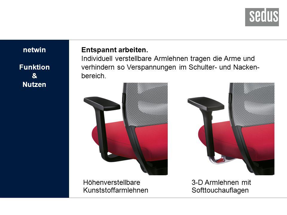 Höhenverstellbare Kunststoffarmlehnen 3-D Armlehnen mit Softtouchauflagen netwin Funktion & Nutzen Entspannt arbeiten.