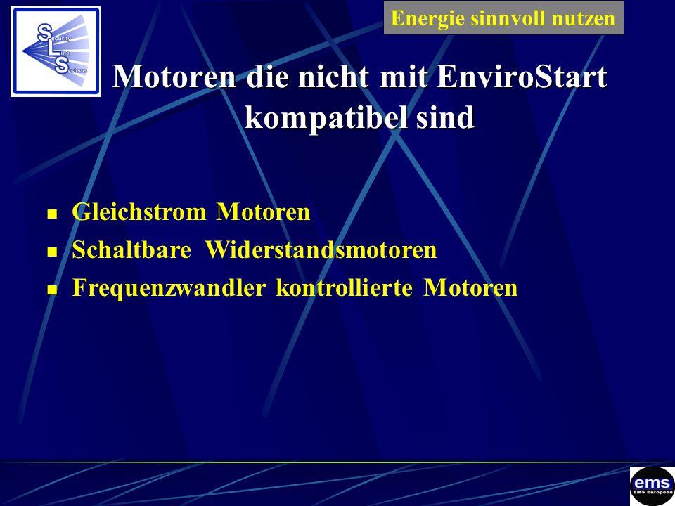 Motoren die nicht mit EnviroStart kompatibel sind Gleichstrom Motoren Schaltbare Widerstandsmotoren Frequenzwandler kontrollierte Motoren Energie sinnvoll nutzenES