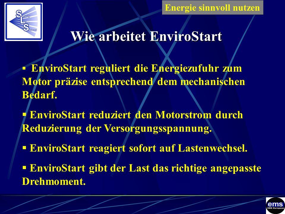 Wie arbeitet EnviroStart  EnviroStart reguliert die Energiezufuhr zum Motor präzise entsprechend dem mechanischen Bedarf.