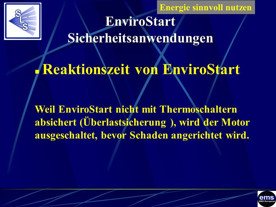 EnviroStart Sicherheitsanwendungen Reaktionszeit von EnviroStart Weil EnviroStart nicht mit Thermoschaltern absichert (Überlastsicherung ), wird der Motor ausgeschaltet, bevor Schaden angerichtet wird.