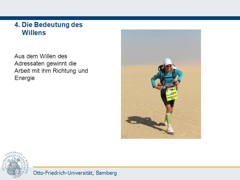 Otto-Friedrich-Universität, Bamberg 4. Die Bedeutung des Willens Aus dem Willen des Adressaten gewinnt die Arbeit mit ihm Richtung und Energie