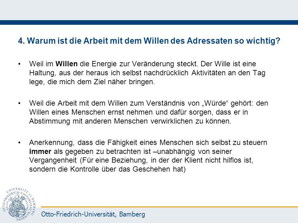 Otto-Friedrich-Universität, Bamberg 4. Warum ist die Arbeit mit dem Willen des Adressaten so wichtig? Weil im Willen die Energie zur Veränderung steck