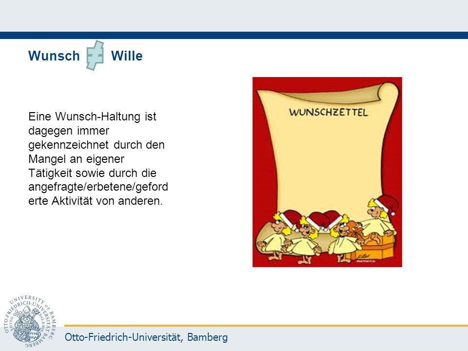 Otto-Friedrich-Universität, Bamberg Wunsch Wille Eine Wunsch-Haltung ist dagegen immer gekennzeichnet durch den Mangel an eigener Tätigkeit sowie durc