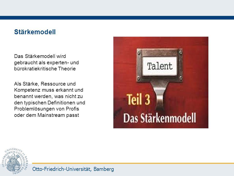 Otto-Friedrich-Universität, Bamberg Stärkemodell Das Stärkemodell wird gebraucht als experten- und bürokratiekritische Theorie Als Stärke, Ressource u