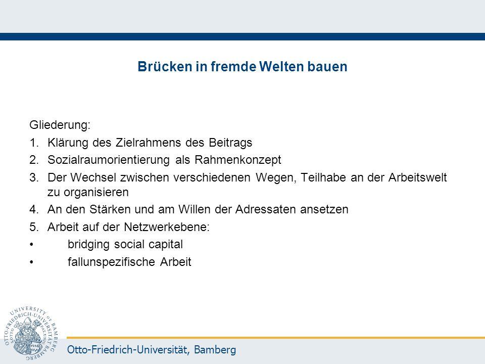 Otto-Friedrich-Universität, Bamberg Brücken in fremde Welten bauen Gliederung: 1.Klärung des Zielrahmens des Beitrags 2.Sozialraumorientierung als Rah