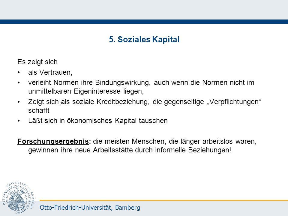 Otto-Friedrich-Universität, Bamberg 5. Soziales Kapital Es zeigt sich als Vertrauen, verleiht Normen ihre Bindungswirkung, auch wenn die Normen nicht
