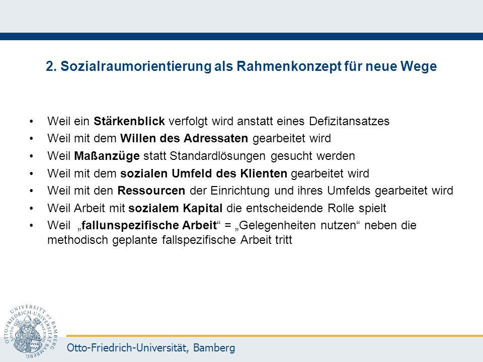 Otto-Friedrich-Universität, Bamberg 2. Sozialraumorientierung als Rahmenkonzept für neue Wege Weil ein Stärkenblick verfolgt wird anstatt eines Defizi