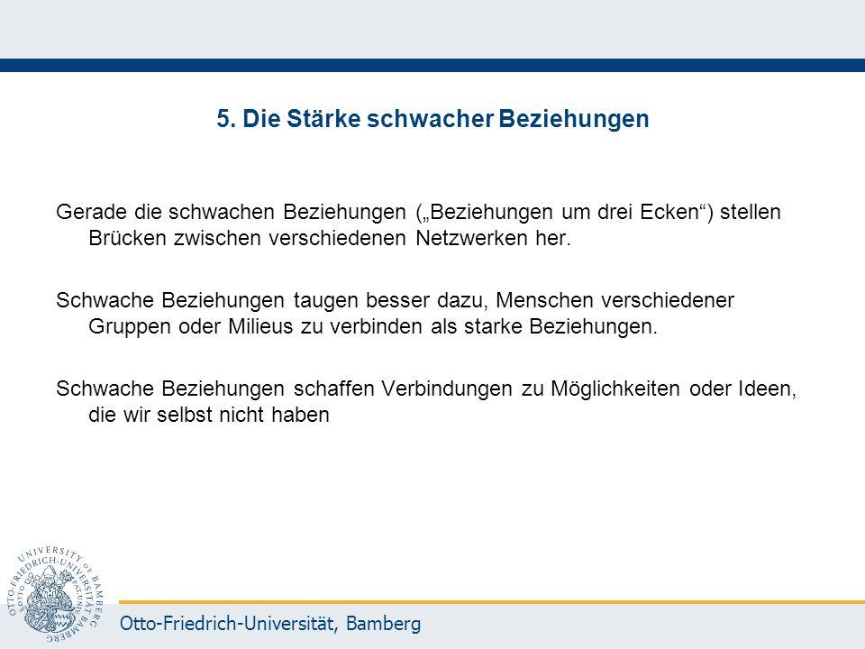 """Otto-Friedrich-Universität, Bamberg 5. Die Stärke schwacher Beziehungen Gerade die schwachen Beziehungen (""""Beziehungen um drei Ecken"""") stellen Brücken"""