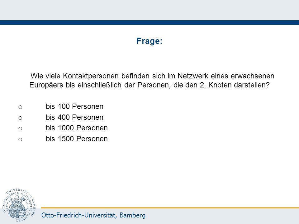Otto-Friedrich-Universität, Bamberg Frage: Wie viele Kontaktpersonen befinden sich im Netzwerk eines erwachsenen Europäers bis einschließlich der Pers