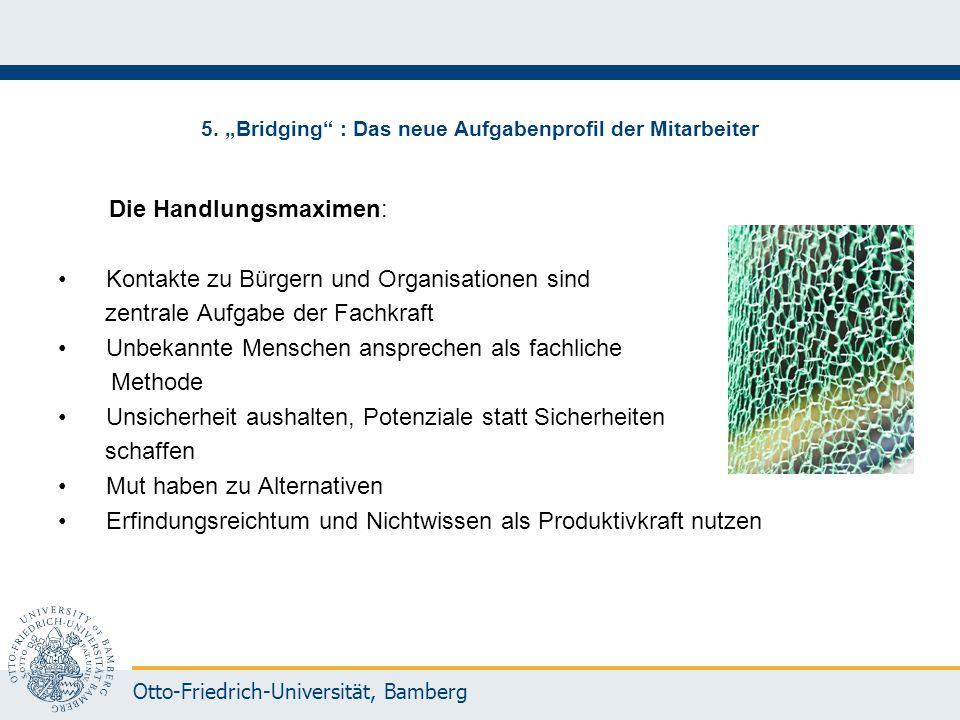 """Otto-Friedrich-Universität, Bamberg 5. """"Bridging"""" : Das neue Aufgabenprofil der Mitarbeiter Die Handlungsmaximen: Kontakte zu Bürgern und Organisation"""