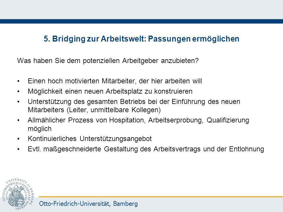 Otto-Friedrich-Universität, Bamberg 5. Bridging zur Arbeitswelt: Passungen ermöglichen Was haben Sie dem potenziellen Arbeitgeber anzubieten? Einen ho
