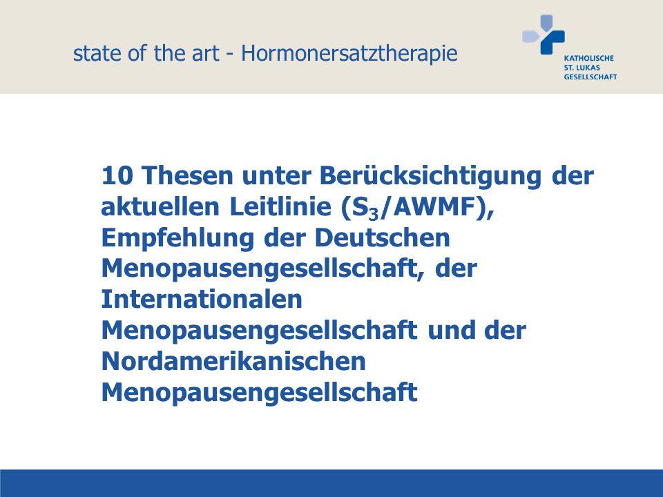 state of the art - Hormonersatztherapie 10 Thesen unter Berücksichtigung der aktuellen Leitlinie (S 3 /AWMF), Empfehlung der Deutschen Menopausengesel