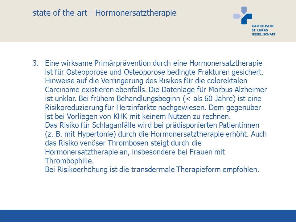 state of the art - Hormonersatztherapie 3.Eine wirksame Primärprävention durch eine Hormonersatztherapie ist für Osteoporose und Osteoporose bedingte