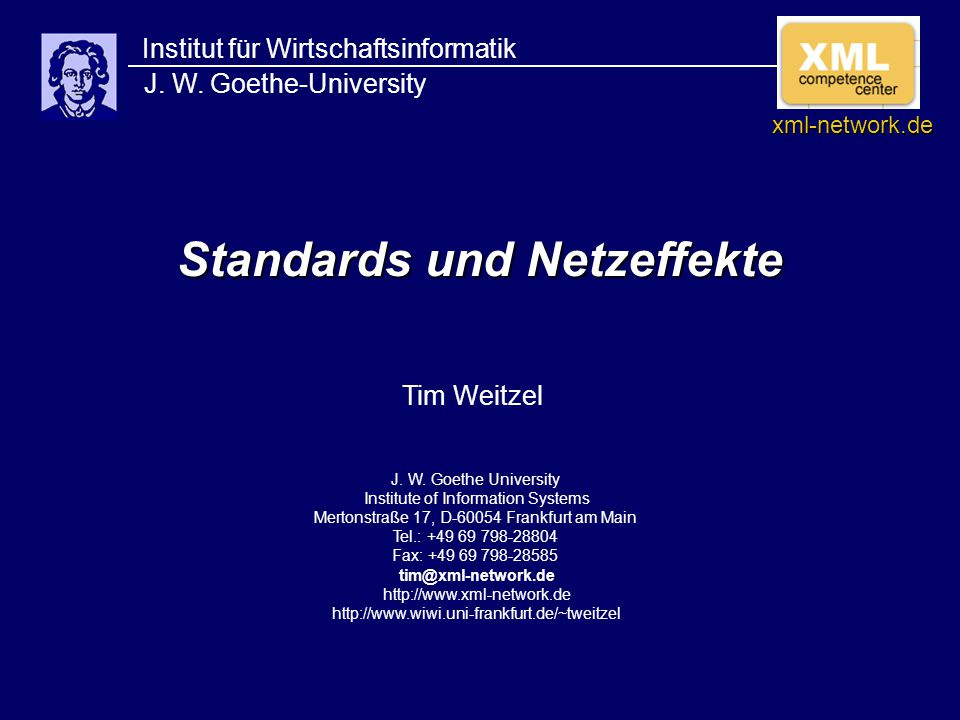 Standards und Netzeffekte Institut für Wirtschaftsinformatik J. W. Goethe-University J. W. Goethe University Institute of Information Systems Mertonst