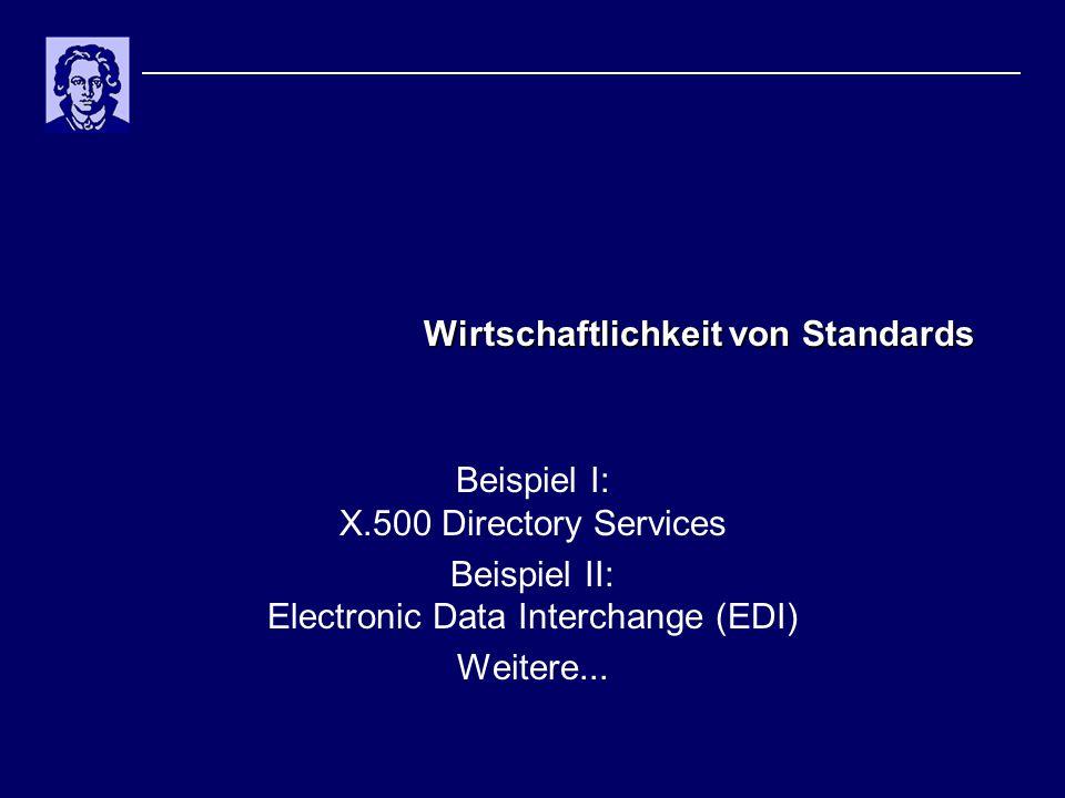 Wirtschaftlichkeit von Standards Beispiel I: X.500 Directory Services Beispiel II: Electronic Data Interchange (EDI) Weitere...
