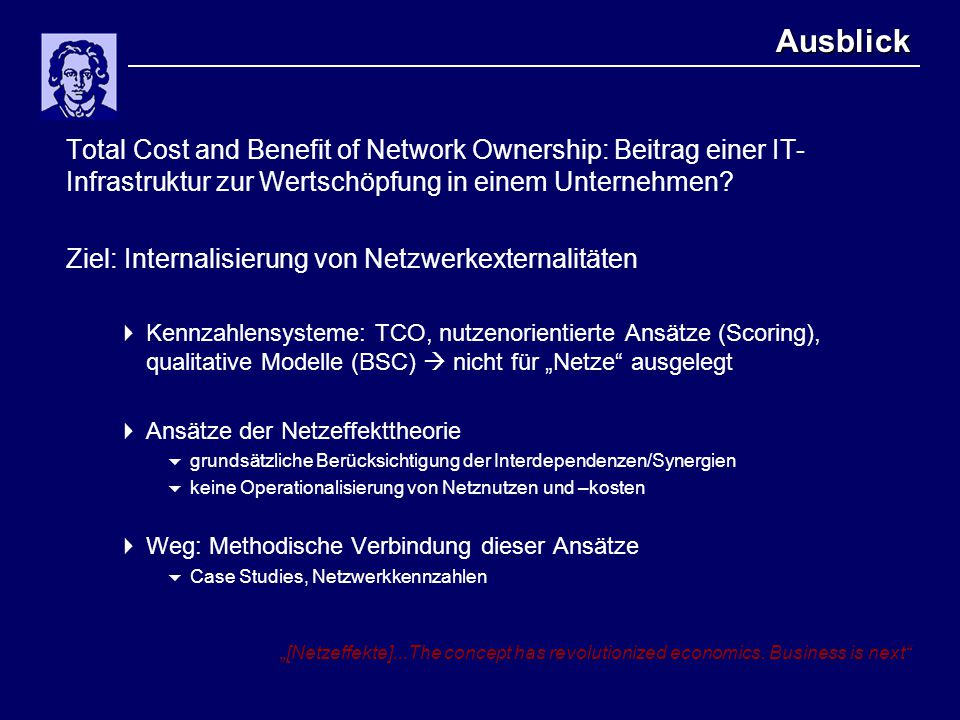Ausblick Total Cost and Benefit of Network Ownership: Beitrag einer IT- Infrastruktur zur Wertschöpfung in einem Unternehmen? Ziel: Internalisierung v