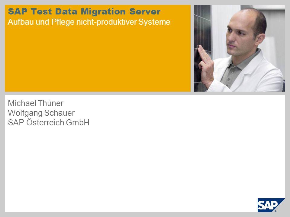 SAP Test Data Migration Server Aufbau und Pflege nicht-produktiver Systeme Michael Thüner Wolfgang Schauer SAP Österreich GmbH