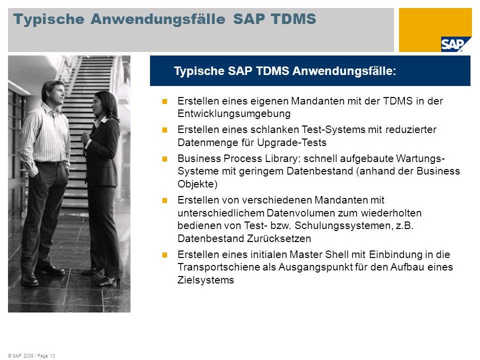 © SAP 2008 / Page 13 Typische Anwendungsfälle SAP TDMS Typische SAP TDMS Anwendungsfälle: Erstellen eines eigenen Mandanten mit der TDMS in der Entwic