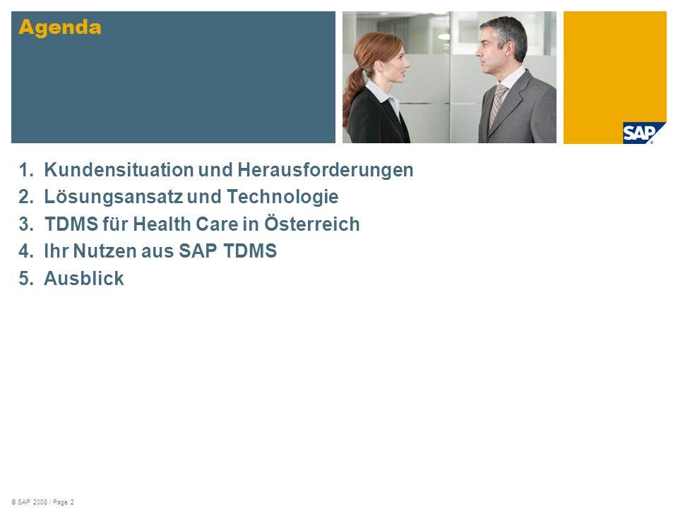 © SAP 2008 / Page 3 1.Kundensituation und Herausforderungen 2.Lösungsansatz und Technologie 3.TDMS für Health Care in Österreich 4.Ihr Nutzen aus SAP TDMS 5.Ausblick Agenda