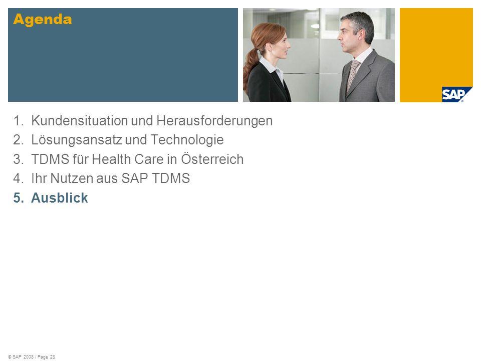 © SAP 2008 / Page 28 1.Kundensituation und Herausforderungen 2.Lösungsansatz und Technologie 3.TDMS für Health Care in Österreich 4.Ihr Nutzen aus SAP