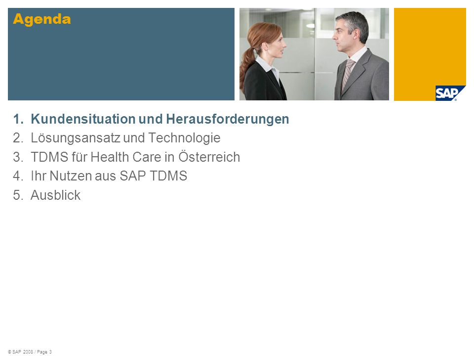 © SAP 2008 / Page 3 1.Kundensituation und Herausforderungen 2.Lösungsansatz und Technologie 3.TDMS für Health Care in Österreich 4.Ihr Nutzen aus SAP