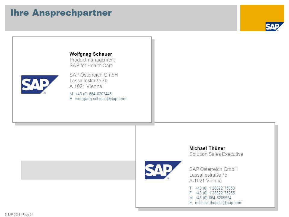 © SAP 2008 / Page 31 Ihre Ansprechpartner Michael Thüner Solution Sales Executive SAP Österreich GmbH Lassallestraße 7b A-1021 Vienna T+43 (0) 1 28822