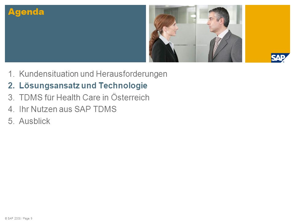 © SAP 2008 / Page 9 1.Kundensituation und Herausforderungen 2.Lösungsansatz und Technologie 3.TDMS für Health Care in Österreich 4.Ihr Nutzen aus SAP