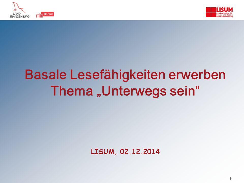 """Basale Lesefähigkeiten erwerben Thema """"Unterwegs sein"""" LISUM, 02.12.2014 1"""