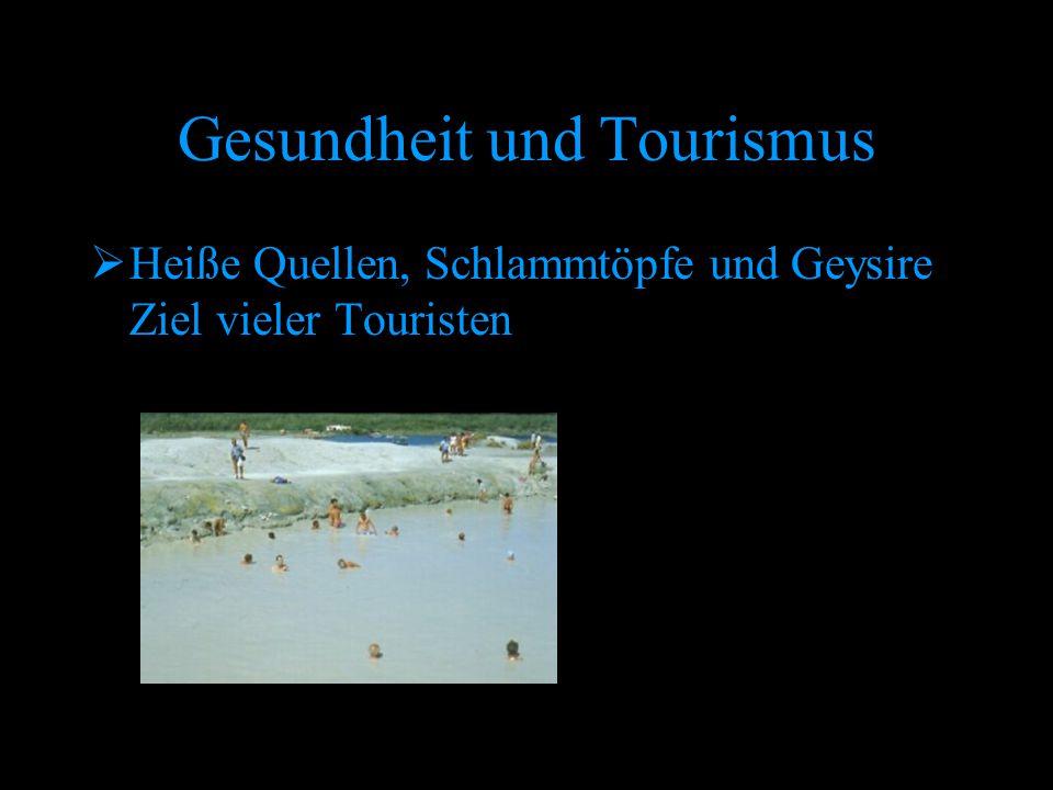 Gesundheit und Tourismus  Heiße Quellen, Schlammtöpfe und Geysire Ziel vieler Touristen