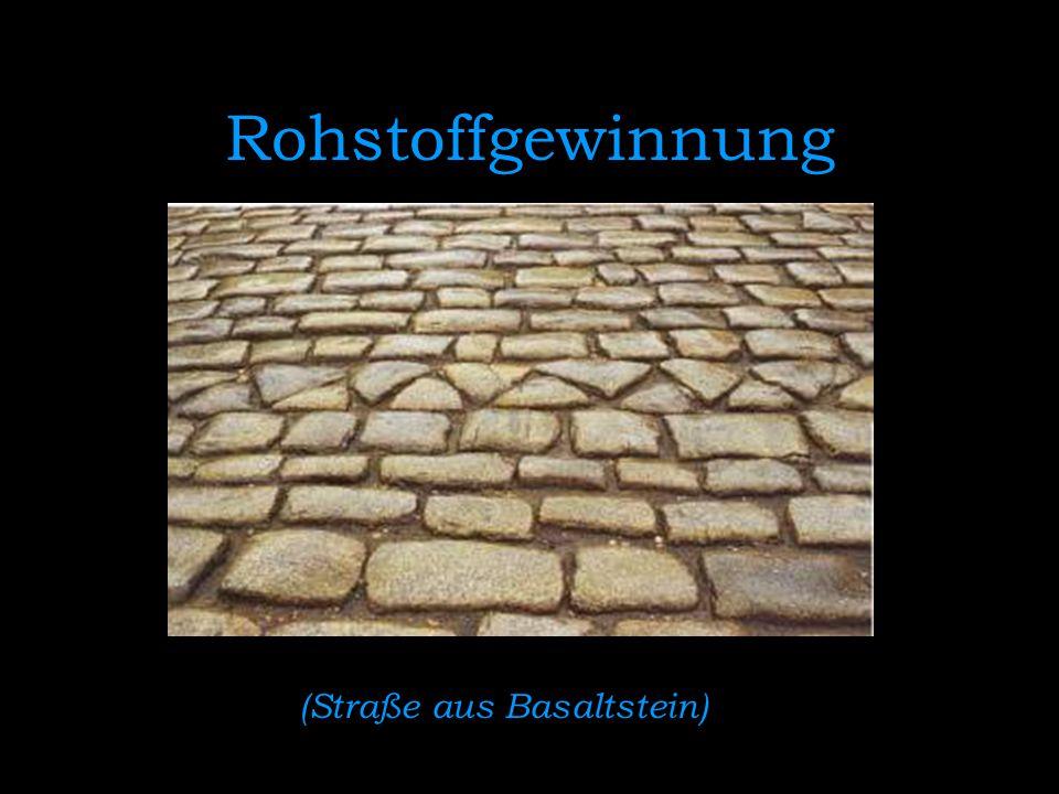Rohstoffgewinnung (Straße aus Basaltstein)