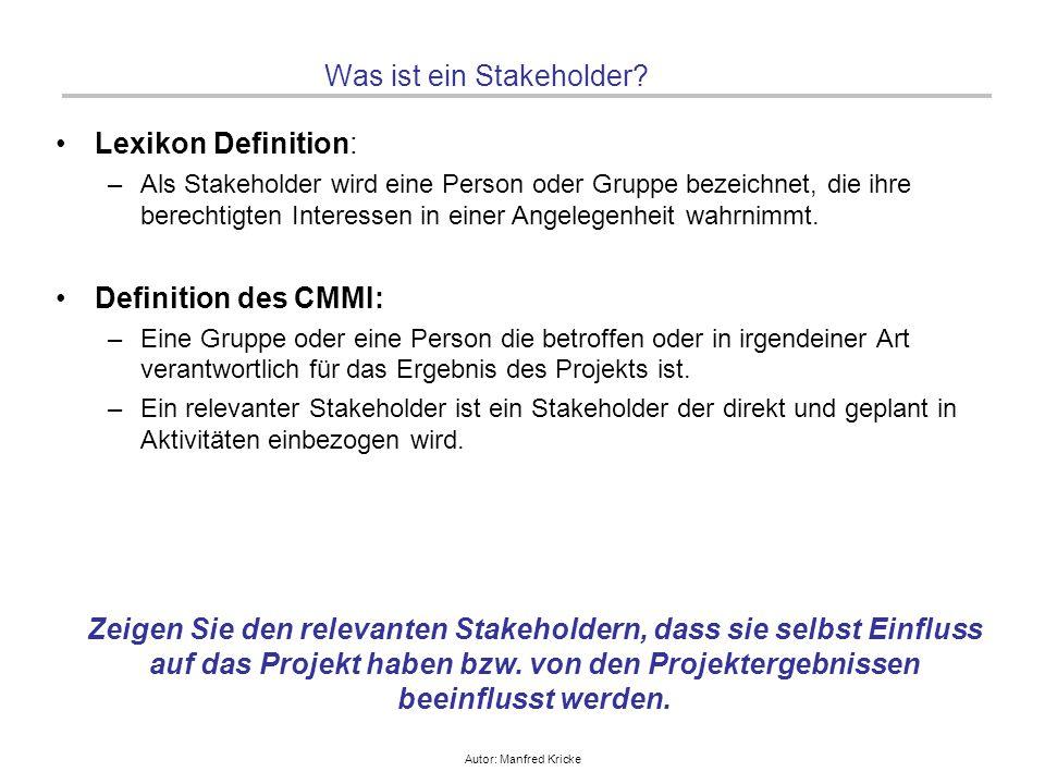 Autor: Manfred Kricke Was ist ein Stakeholder? Lexikon Definition: –Als Stakeholder wird eine Person oder Gruppe bezeichnet, die ihre berechtigten Int