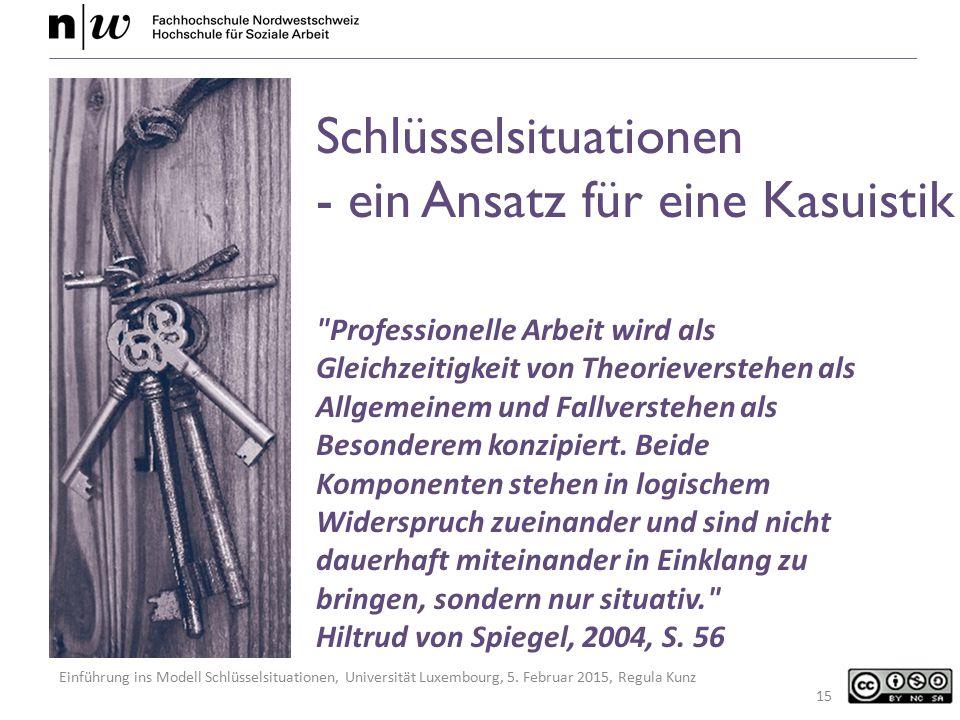 Einführung ins Modell Schlüsselsituationen, Universität Luxembourg, 5. Februar 2015, Regula Kunz 15 Schlüsselsituationen - ein Ansatz für eine Kasuist