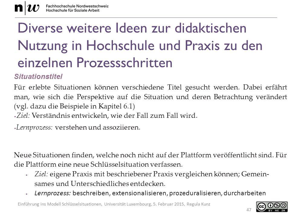 Einführung ins Modell Schlüsselsituationen, Universität Luxembourg, 5. Februar 2015, Regula Kunz Diverse weitere Ideen zur didaktischen Nutzung in Hoc