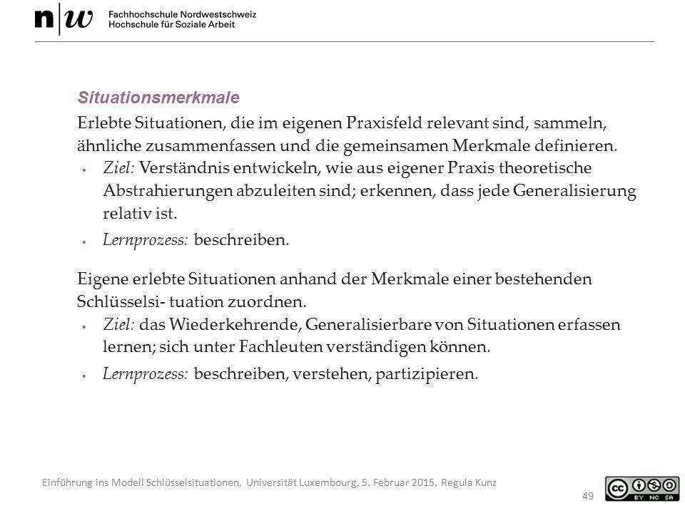 Einführung ins Modell Schlüsselsituationen, Universität Luxembourg, 5. Februar 2015, Regula Kunz 49 Situationsmerkmale Erlebte Situationen, die im eig