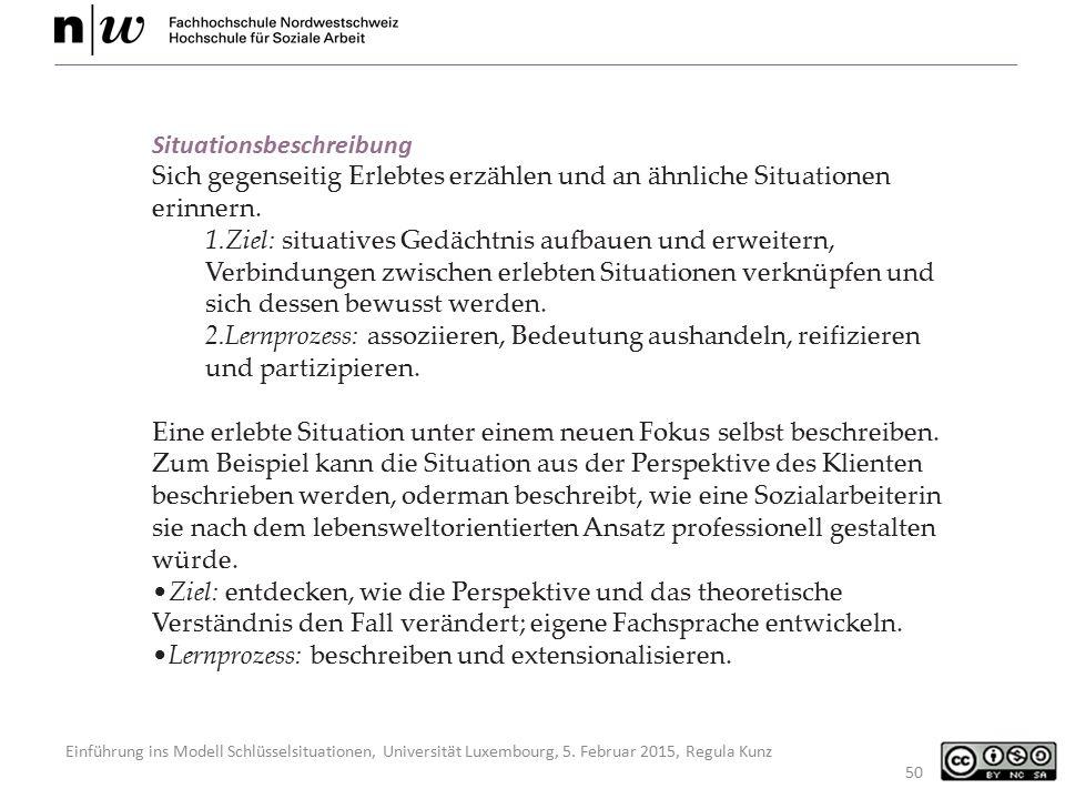Einführung ins Modell Schlüsselsituationen, Universität Luxembourg, 5. Februar 2015, Regula Kunz 50 Situationsbeschreibung Sich gegenseitig Erlebtes e