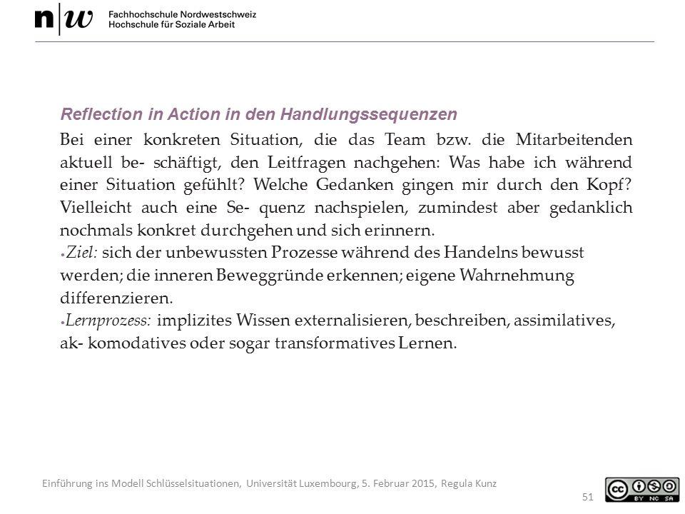 Einführung ins Modell Schlüsselsituationen, Universität Luxembourg, 5. Februar 2015, Regula Kunz 51 Reflection in Action in den Handlungssequenzen Bei