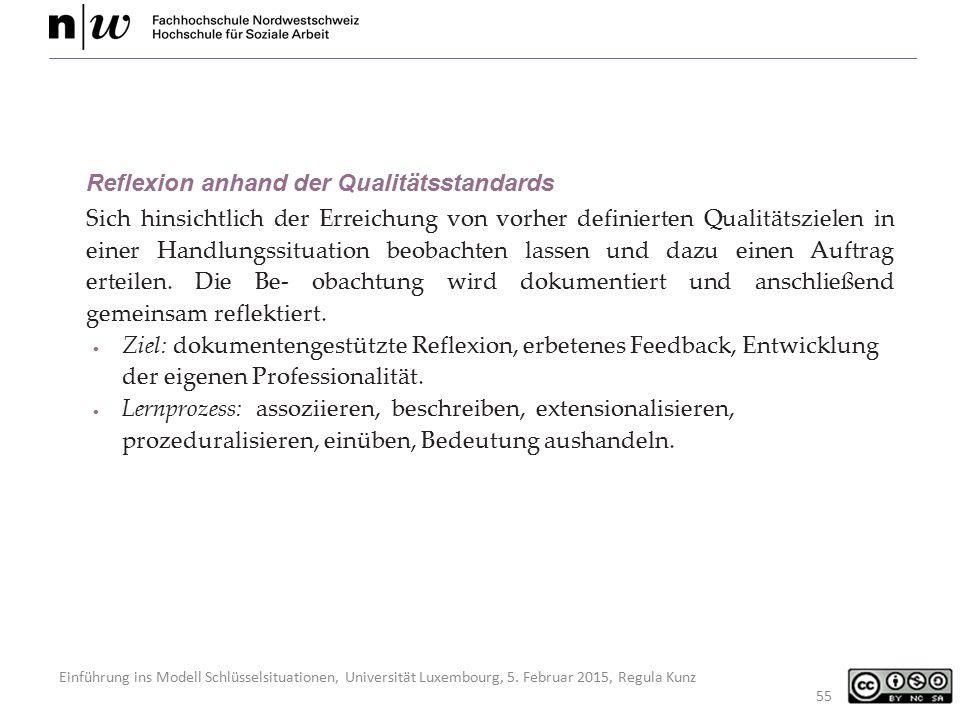 Einführung ins Modell Schlüsselsituationen, Universität Luxembourg, 5. Februar 2015, Regula Kunz 55 Reflexion anhand der Qualitätsstandards Sich hinsi