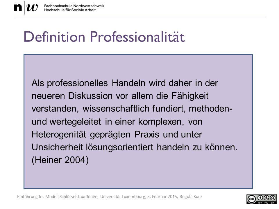Einführung ins Modell Schlüsselsituationen, Universität Luxembourg, 5. Februar 2015, Regula Kunz Als professionelles Handeln wird daher in der neueren