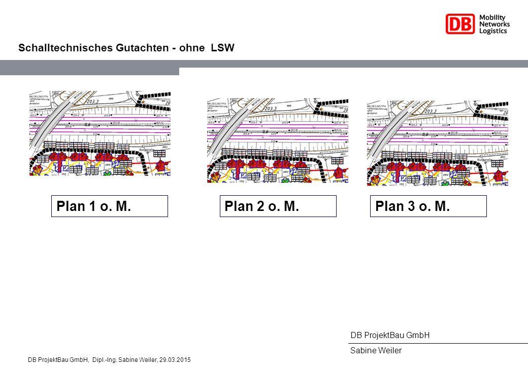 DB ProjektBau GmbH Sabine Weiler Schalltechnisches Gutachten - ohne LSW Plan 1 o. M. Plan 2 o. M.Plan 3 o. M. DB ProjektBau GmbH, Dipl.-Ing. Sabine We