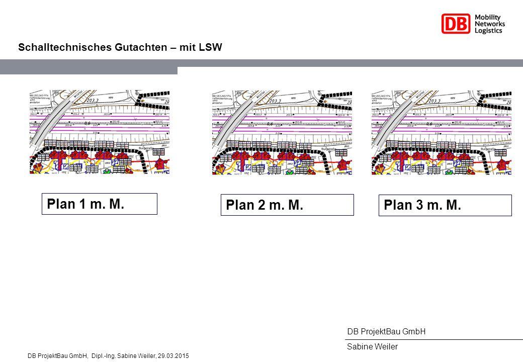 DB ProjektBau GmbH Sabine Weiler Schalltechnisches Gutachten – mit LSW Plan 1 m. M. Plan 2 m. M. DB ProjektBau GmbH, Dipl.-Ing. Sabine Weiler, 29.03.2