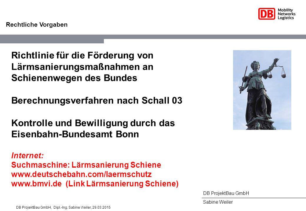 DB ProjektBau GmbH Sabine Weiler Richtlinie für die Förderung von Lärmsanierungsmaßnahmen an Schienenwegen des Bundes Berechnungsverfahren nach Schall
