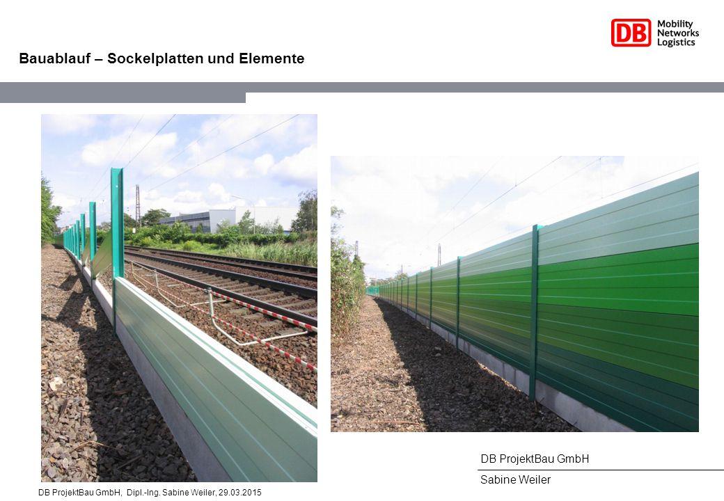 DB ProjektBau GmbH Sabine Weiler Bauablauf – Sockelplatten und Elemente DB ProjektBau GmbH, Dipl.-Ing. Sabine Weiler, 29.03.2015