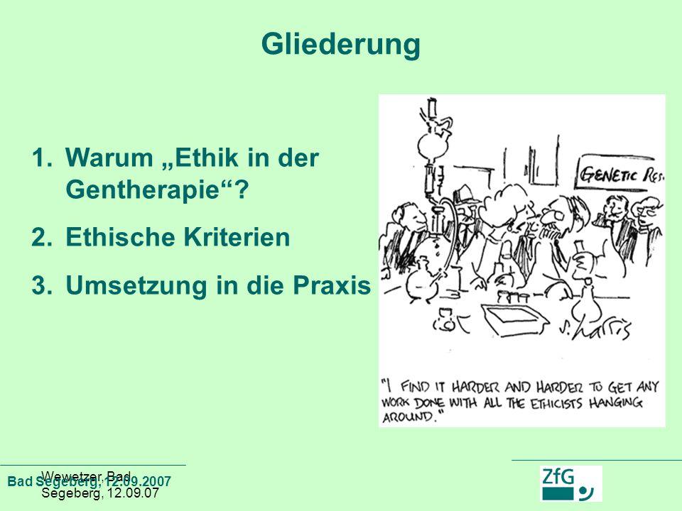 """Wewetzer, Bad Segeberg, 12.09.07 1.Warum """"Ethik in der Gentherapie""""? 2.Ethische Kriterien 3.Umsetzung in die Praxis Gliederung Bad Segeberg, 12.09.200"""